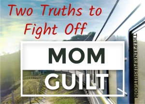 two truths to fight off mom guilt